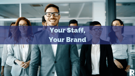 Remember Your Staff Is Your Brand