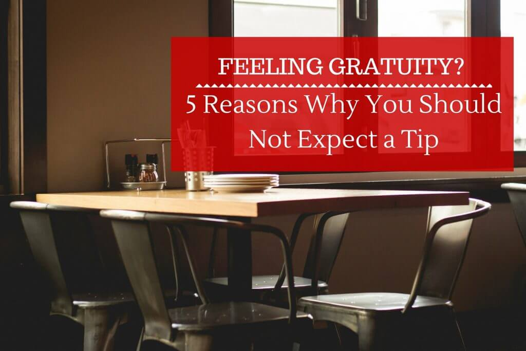 Tipping: 5 Reasons Why You Should Not Expect a Tip
