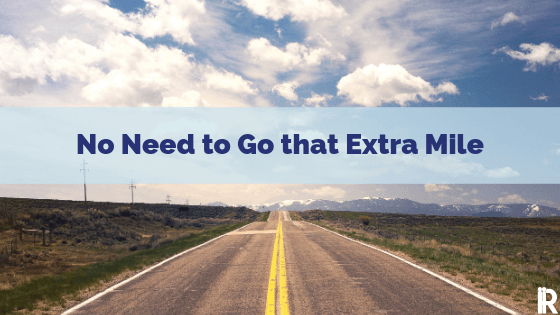 Don't Go the Extra Mile for Your Customers