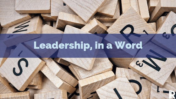 What is Your One Word for Great Leadership?