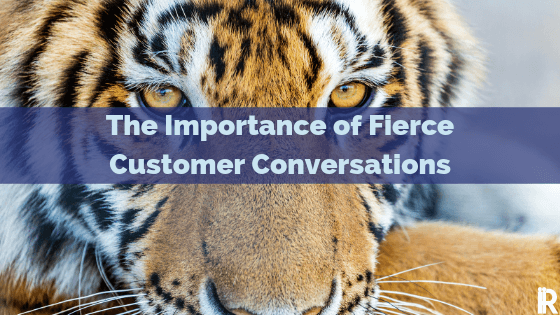 Five Lessons Learned to Have Fierce Customer Conversations