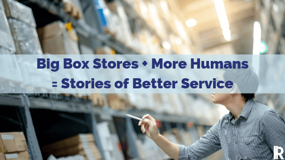 2 Lessons Learned when Big Box Stores Add More Humans