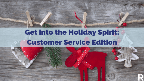 7 Customer Service Reminders to Get You in the Holiday Spirit