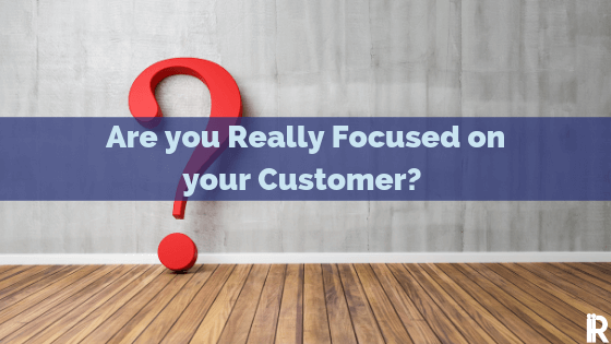 Tough Questions to Test if You Are Customer Focused