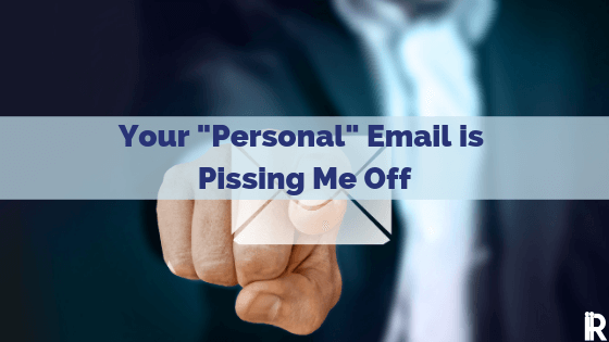 How to Piss off Your Customers with a Personal Email