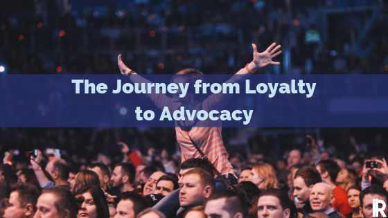 loyal customers to advocates