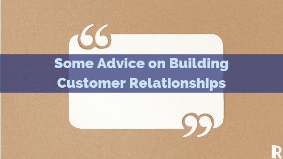 21 Customer Relationship Quotes that Will Warm Your Heart