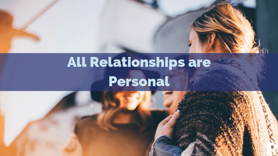 Why You Need to Treat Your Business Relationships Personally