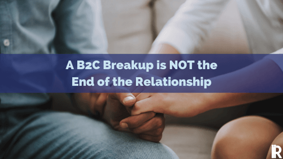 Managing a B2C Breakup and 3 Ways to Win Them Back