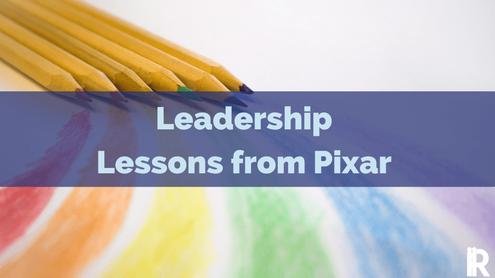 11 Important Leadership Lessons from a PIXAR Founder